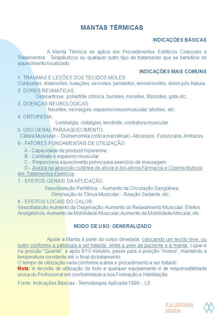 Ir p/ primeira página MANTAS TÉRMICAS INDICAÇÕES BÁSICAS A Manta Térmica se aplica em Procedimentos Estéticos Corporais e Tratamentos Terapêuticos ou