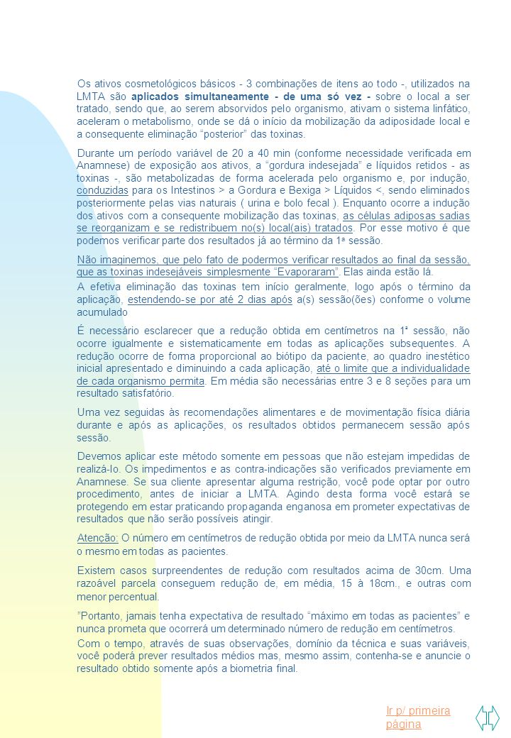 Ir p/ primeira página Os ativos cosmetológicos básicos - 3 combinações de itens ao todo -, utilizados na LMTA são aplicados simultaneamente - de uma s
