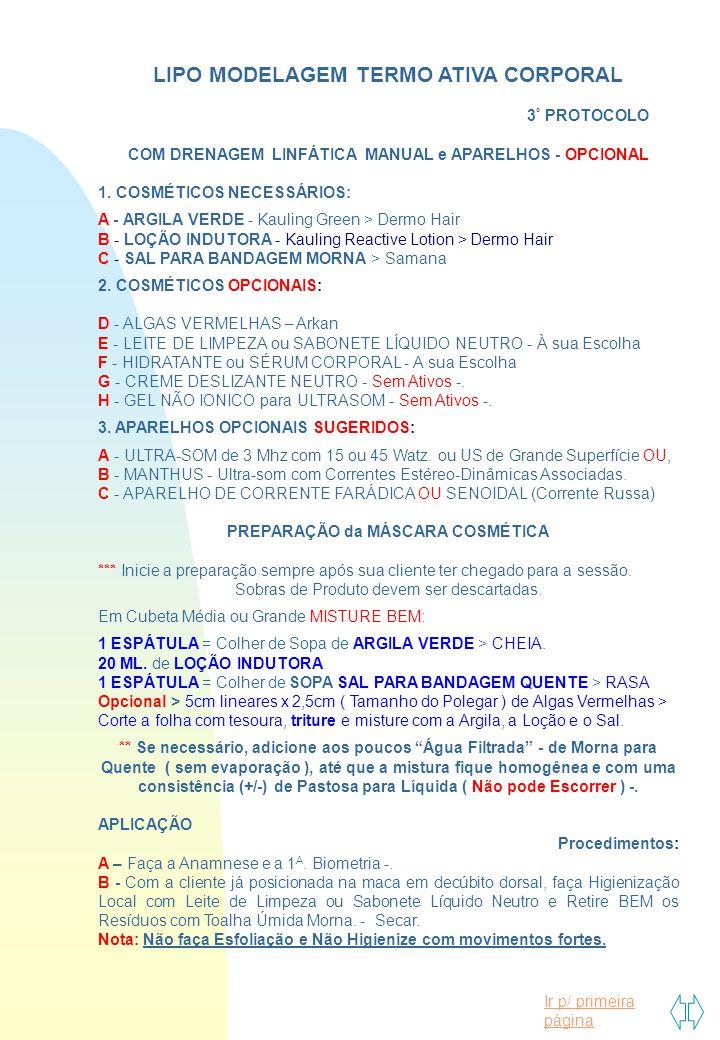 Ir p/ primeira página LIPO MODELAGEM TERMO ATIVA CORPORAL 3 º PROTOCOLO COM DRENAGEM LINFÁTICA MANUAL e APARELHOS - OPCIONAL 1. COSMÉTICOS NECESSÁRIOS