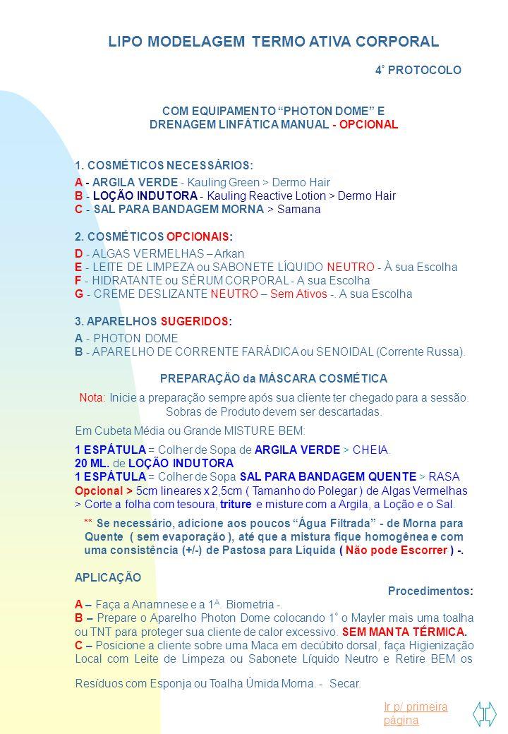 """Ir p/ primeira página LIPO MODELAGEM TERMO ATIVA CORPORAL 4 º PROTOCOLO COM EQUIPAMENTO """"PHOTON DOME"""" E DRENAGEM LINFÁTICA MANUAL - OPCIONAL 1. COSMÉT"""