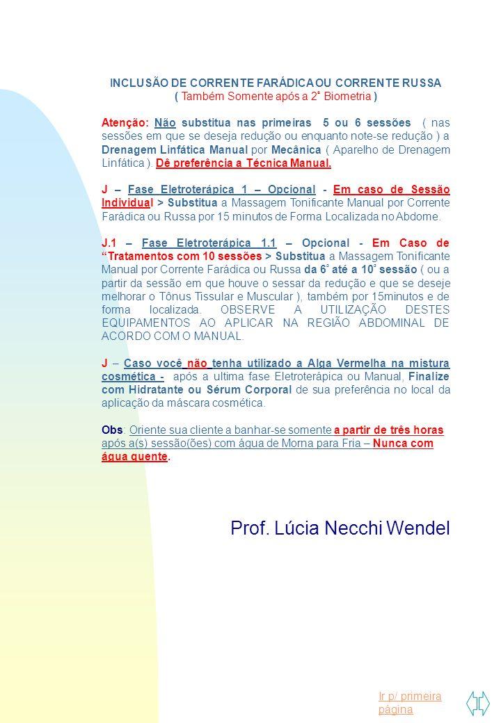 Ir p/ primeira página INCLUSÃO DE CORRENTE FARÁDICA OU CORRENTE RUSSA ( Também Somente após a 2 ª Biometria ) Atenção: Não substitua nas primeiras 5 o