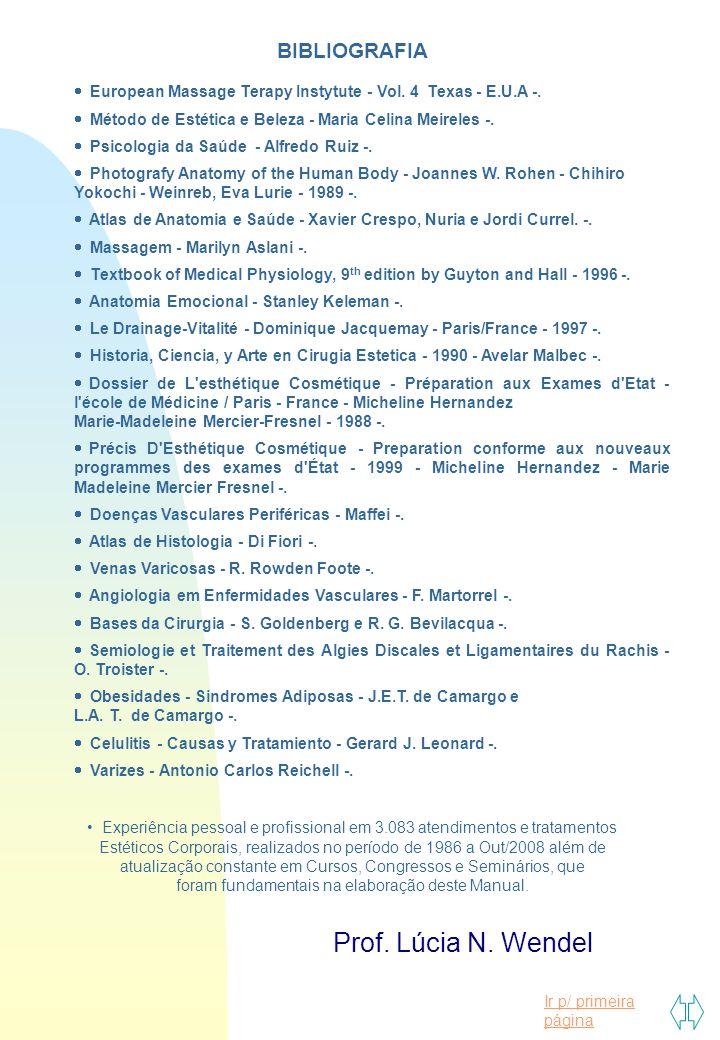 Ir p/ primeira página BIBLIOGRAFIA  European Massage Terapy Instytute - Vol. 4 Texas - E.U.A -.  Método de Estética e Beleza - Maria Celina Meireles