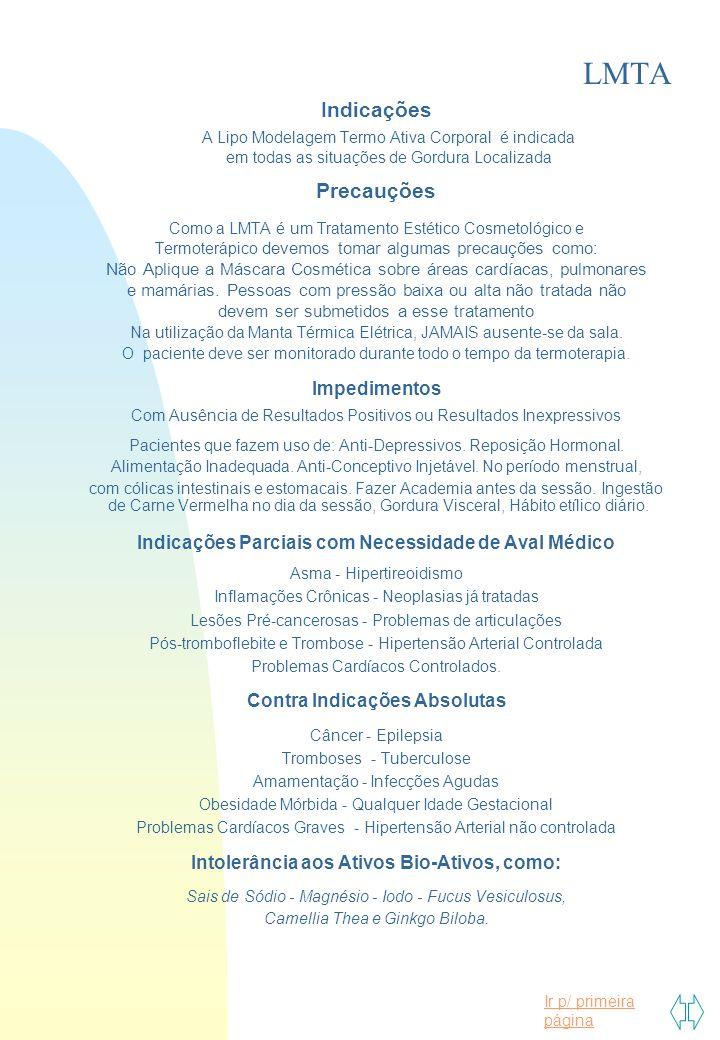 Ir p/ primeira página LMTA Indicações A Lipo Modelagem Termo Ativa Corporal é indicada em todas as situações de Gordura Localizada Precauções Como a L