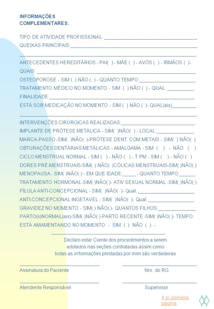 Ir p/ primeira página INFORMAÇÕES COMPLEMENTARES: TIPO DE ATIVIDADE PROFISSIONAL: ___________________________________ QUEIXAS PRINCIPAIS _____________
