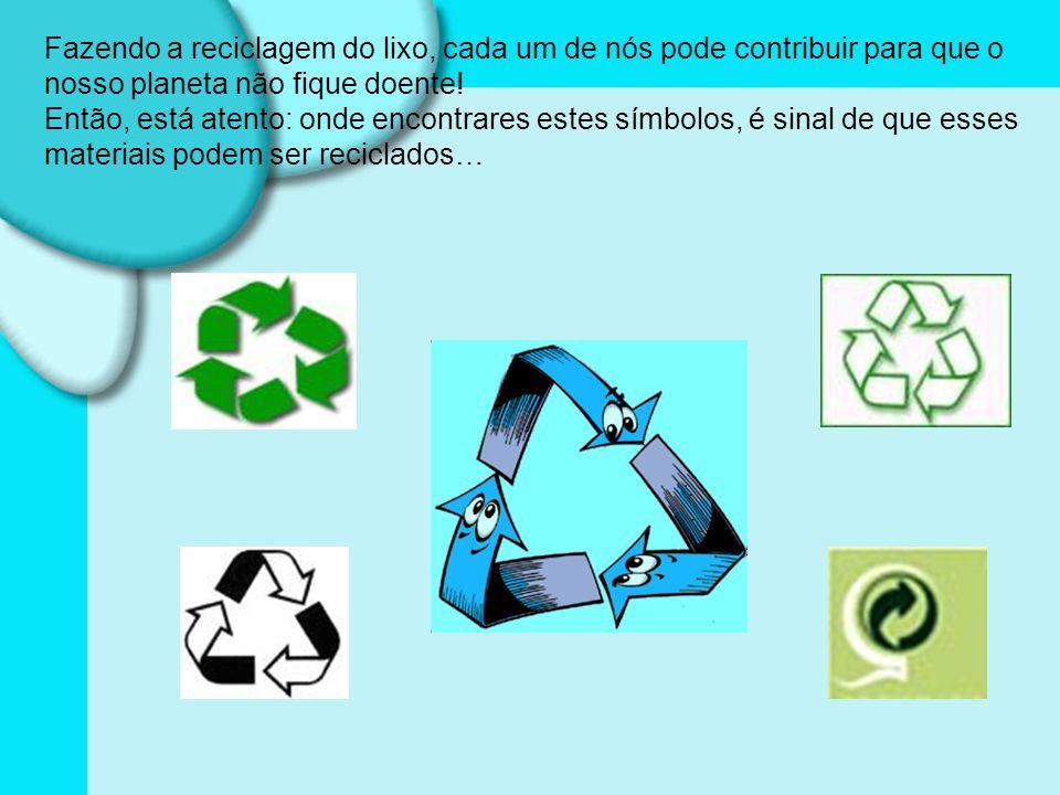 Fazendo a reciclagem do lixo, cada um de nós pode contribuir para que o nosso planeta não fique doente! Então, está atento: onde encontrares estes sím
