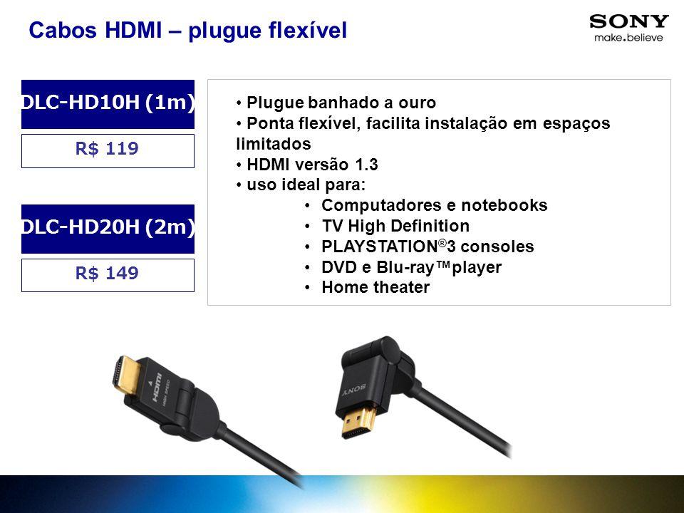 R$ 119 DLC-HD10H (1m) Cabos HDMI – plugue flexível R$ 149 DLC-HD20H (2m) Plugue banhado a ouro Ponta flexível, facilita instalação em espaços limitado