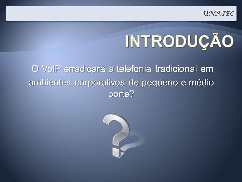 O VoIP erradicará a telefonia tradicional em O VoIP erradicará a telefonia tradicional em ambientes corporativos de pequeno e médio porte? UNATEC