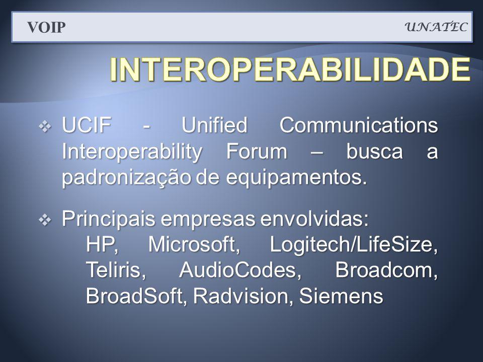  UCIF - Unified Communications Interoperability Forum – busca a padronização de equipamentos.  Principais empresas envolvidas: HP, Microsoft, Logite