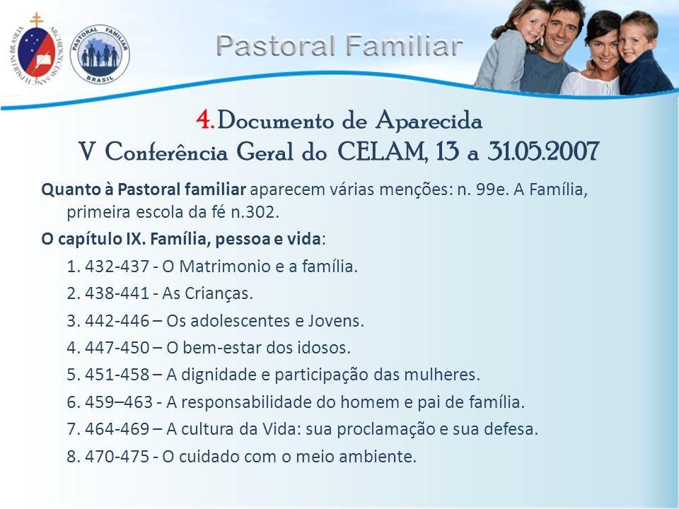 4. Documento de Aparecida V Conferência Geral do CELAM, 13 a 31.05.2007 Quanto à Pastoral familiar aparecem várias menções: n. 99e. A Família, primeir