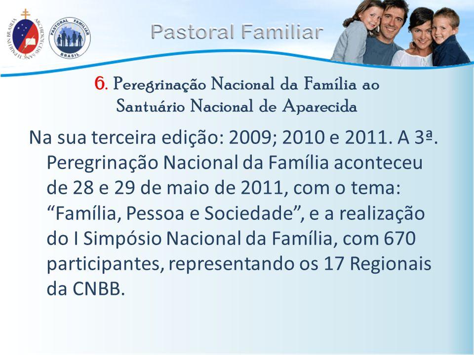6. Peregrinação Nacional da Família ao Santuário Nacional de Aparecida Na sua terceira edição: 2009; 2010 e 2011. A 3ª. Peregrinação Nacional da Famíl