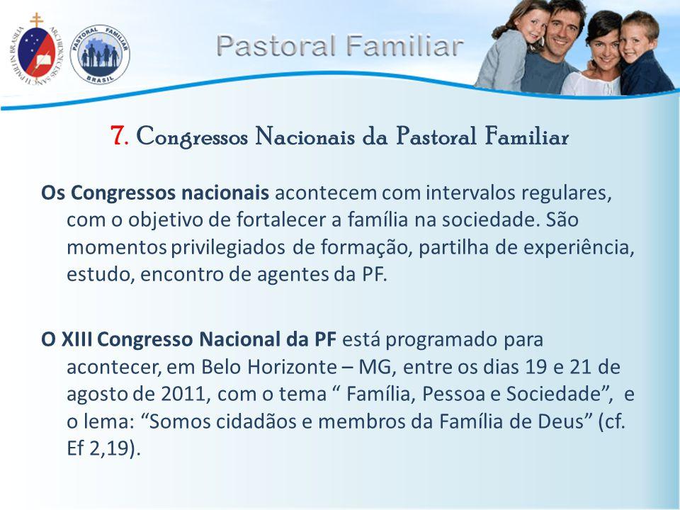 7. Congressos Nacionais da Pastoral Familiar Os Congressos nacionais acontecem com intervalos regulares, com o objetivo de fortalecer a família na soc