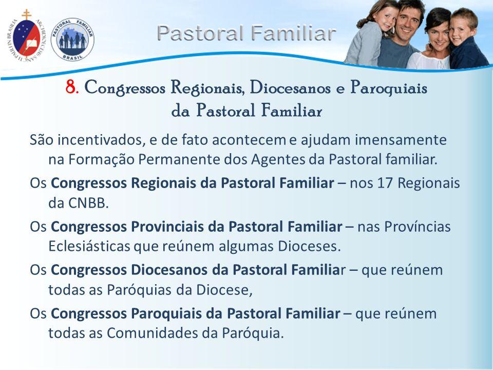 8. Congressos Regionais, Diocesanos e Paroquiais da Pastoral Familiar São incentivados, e de fato acontecem e ajudam imensamente na Formação Permanent