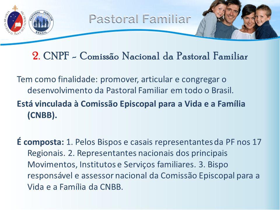 2. CNPF - Comissão Nacional da Pastoral Familiar Tem como finalidade: promover, articular e congregar o desenvolvimento da Pastoral Familiar em todo o