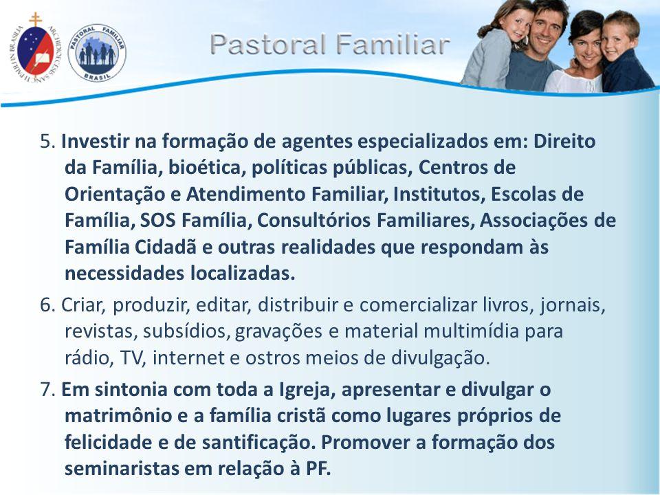5. Investir na formação de agentes especializados em: Direito da Família, bioética, políticas públicas, Centros de Orientação e Atendimento Familiar,