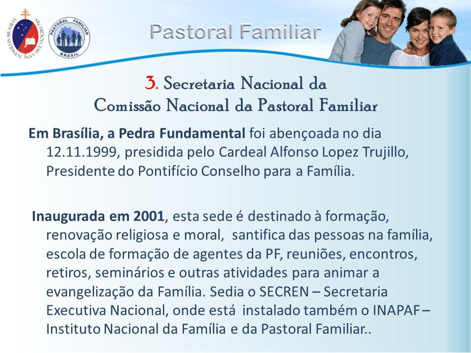 3. Secretaria Nacional da Comissão Nacional da Pastoral Familiar Em Brasília, a Pedra Fundamental foi abençoada no dia 12.11.1999, presidida pelo Card