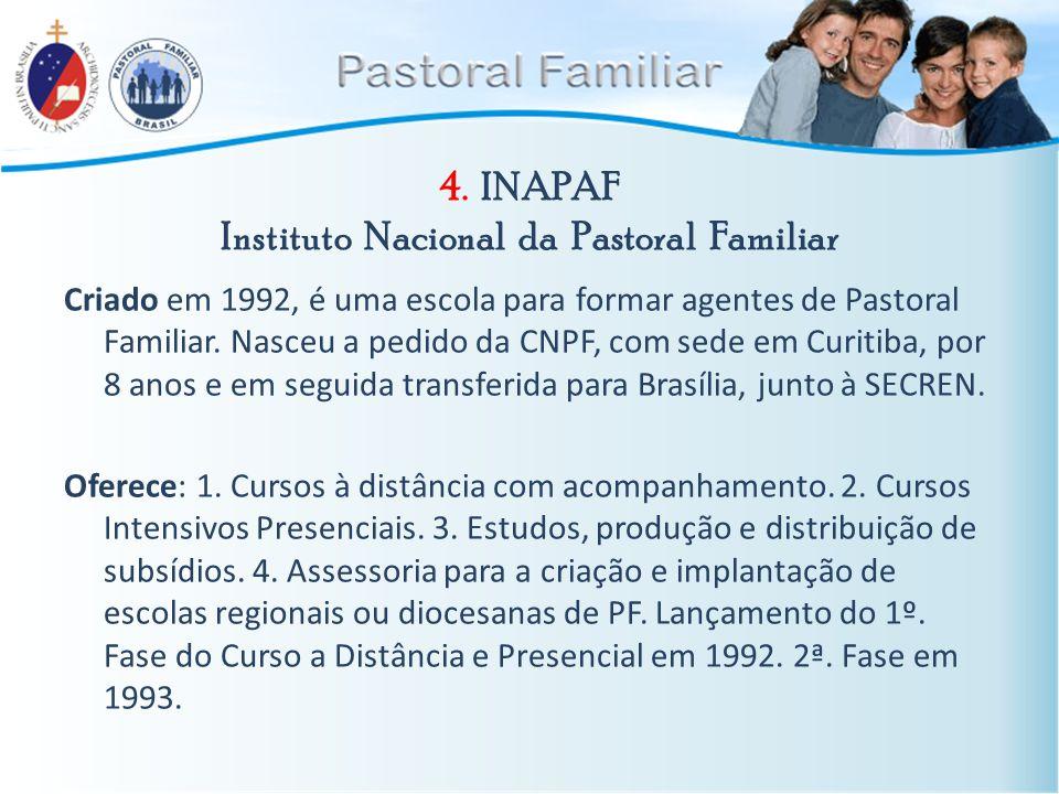 4. INAPAF Instituto Nacional da Pastoral Familiar Criado em 1992, é uma escola para formar agentes de Pastoral Familiar. Nasceu a pedido da CNPF, com