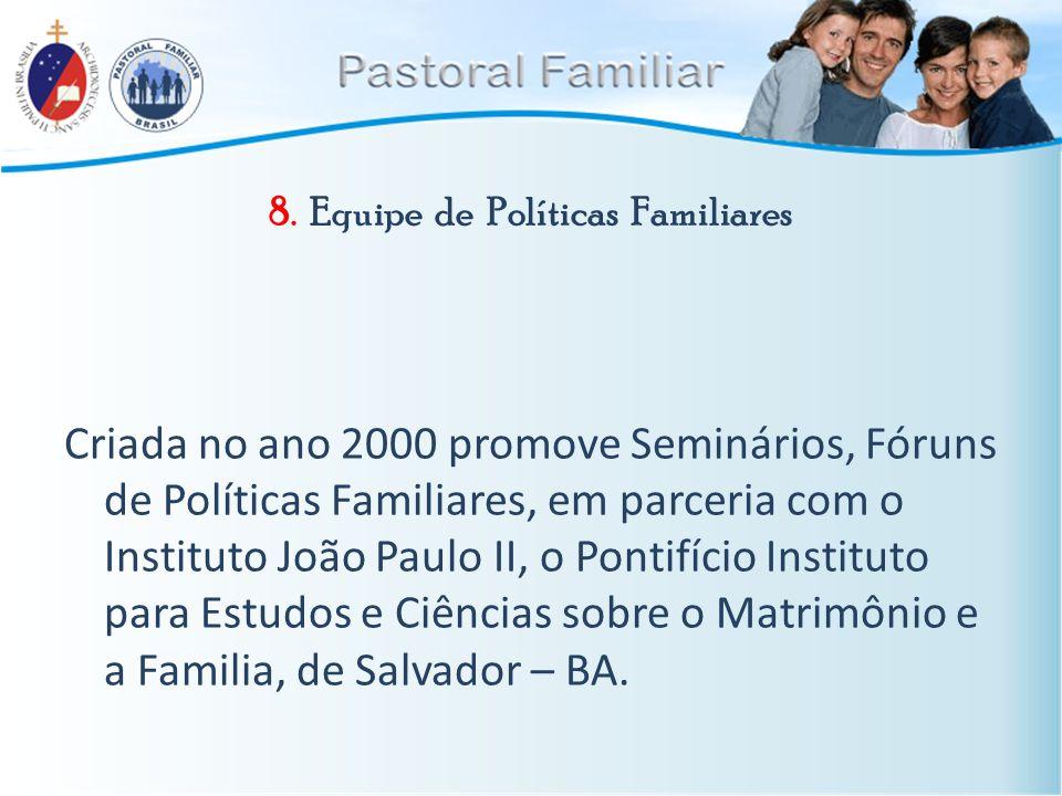8. Equipe de Políticas Familiares Criada no ano 2000 promove Seminários, Fóruns de Políticas Familiares, em parceria com o Instituto João Paulo II, o