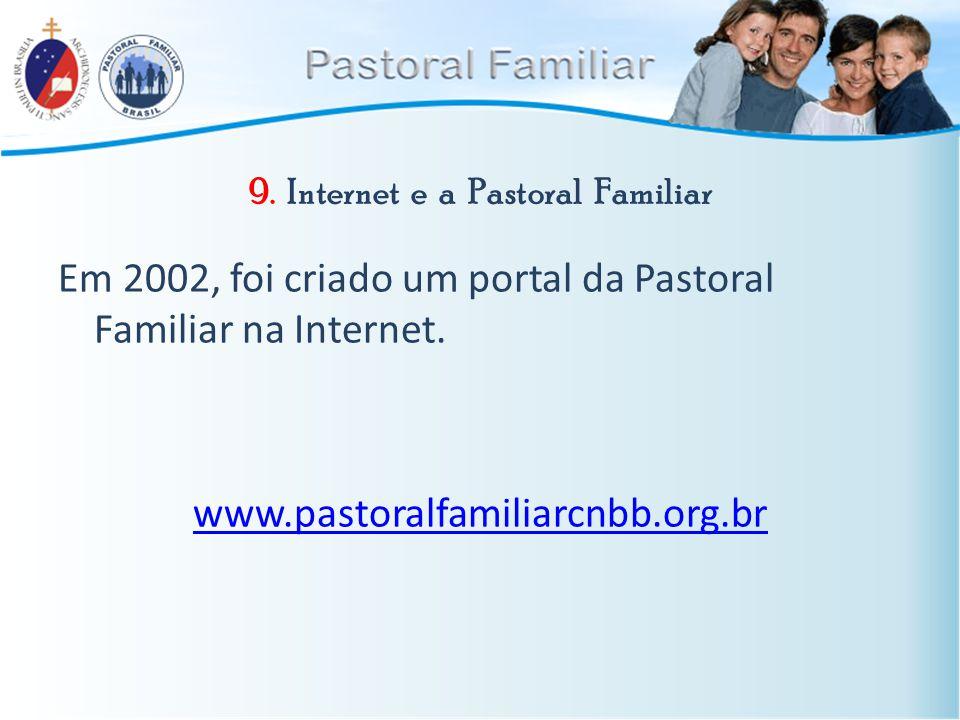 9. Internet e a Pastoral Familiar Em 2002, foi criado um portal da Pastoral Familiar na Internet. www.pastoralfamiliarcnbb.org.br