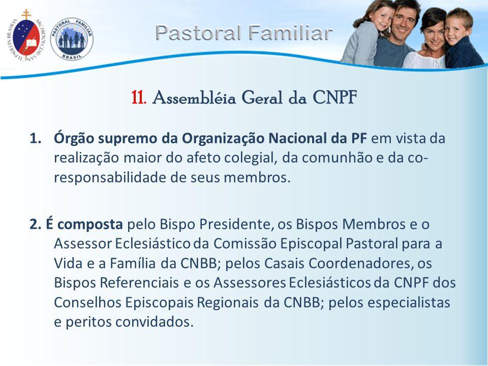11. Assembléia Geral da CNPF 1.Órgão supremo da Organização Nacional da PF em vista da realização maior do afeto colegial, da comunhão e da co- respon