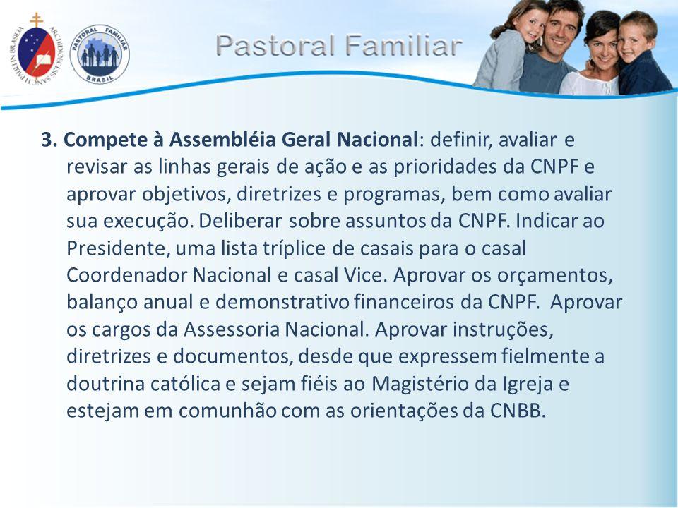 3. Compete à Assembléia Geral Nacional: definir, avaliar e revisar as linhas gerais de ação e as prioridades da CNPF e aprovar objetivos, diretrizes e