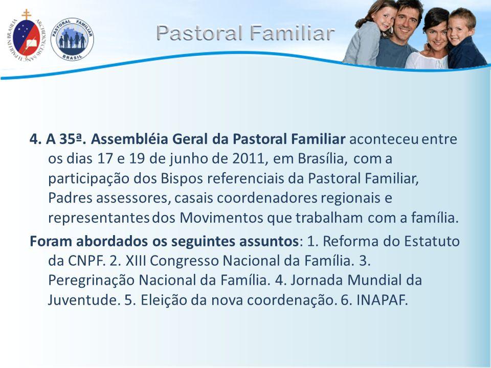 4. A 35ª. Assembléia Geral da Pastoral Familiar aconteceu entre os dias 17 e 19 de junho de 2011, em Brasília, com a participação dos Bispos referenci