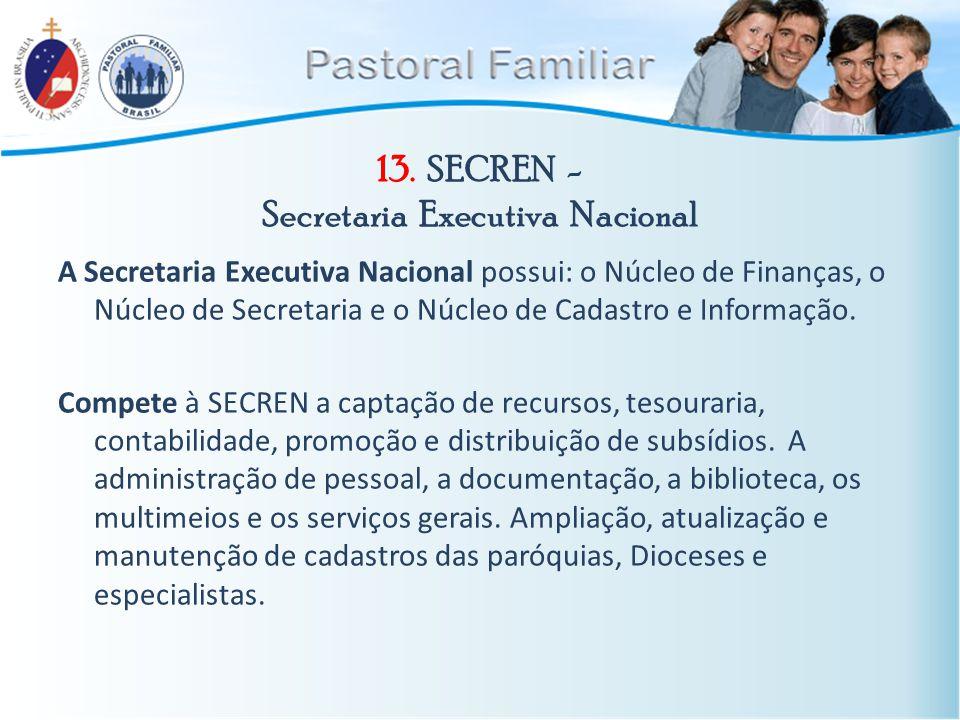 13. SECREN - Secretaria Executiva Nacional A Secretaria Executiva Nacional possui: o Núcleo de Finanças, o Núcleo de Secretaria e o Núcleo de Cadastro