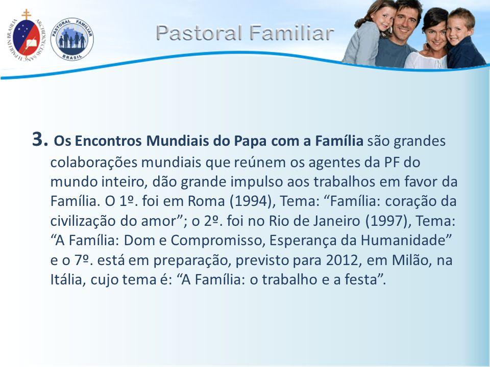 3. Os Encontros Mundiais do Papa com a Família são grandes colaborações mundiais que reúnem os agentes da PF do mundo inteiro, dão grande impulso aos