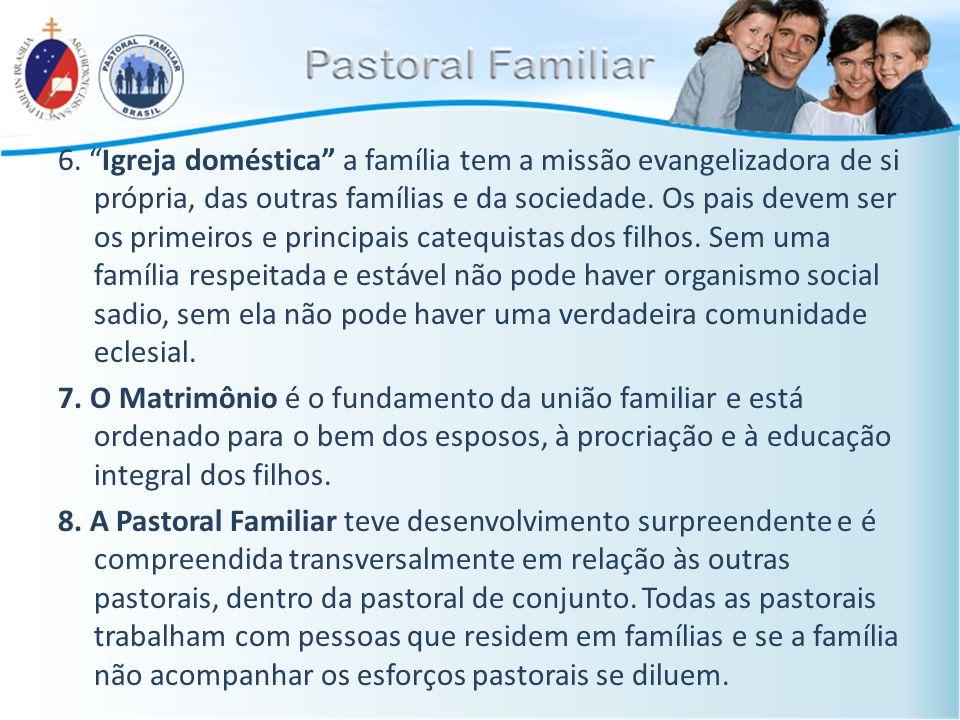 """6. """"Igreja doméstica"""" a família tem a missão evangelizadora de si própria, das outras famílias e da sociedade. Os pais devem ser os primeiros e princi"""