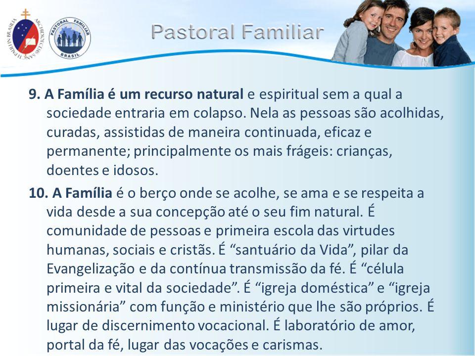 9. A Família é um recurso natural e espiritual sem a qual a sociedade entraria em colapso. Nela as pessoas são acolhidas, curadas, assistidas de manei