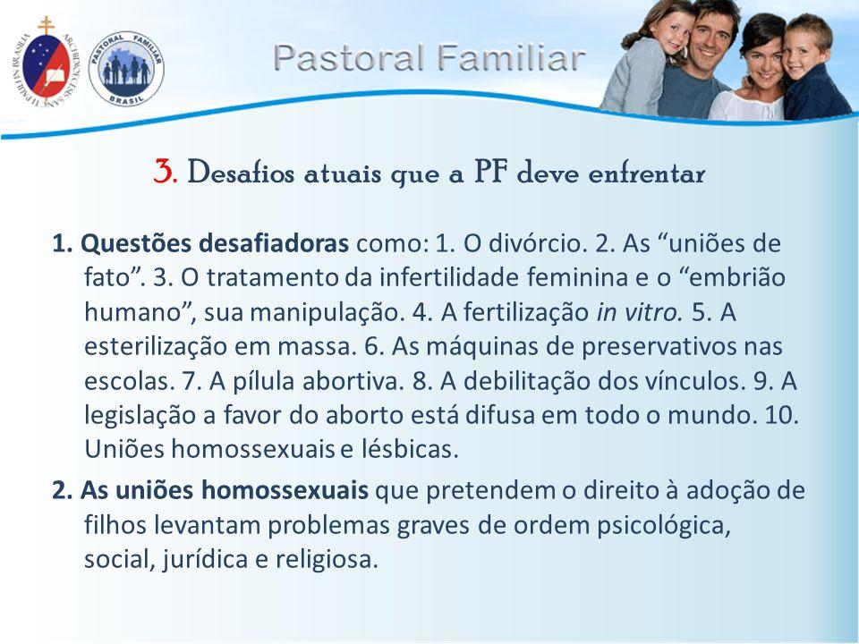 """3. Desafios atuais que a PF deve enfrentar 1. Questões desafiadoras como: 1. O divórcio. 2. As """"uniões de fato"""". 3. O tratamento da infertilidade femi"""