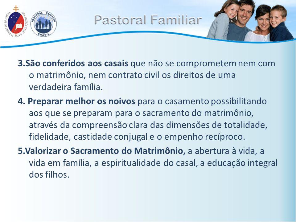3.São conferidos aos casais que não se comprometem nem com o matrimônio, nem contrato civil os direitos de uma verdadeira família. 4. Preparar melhor
