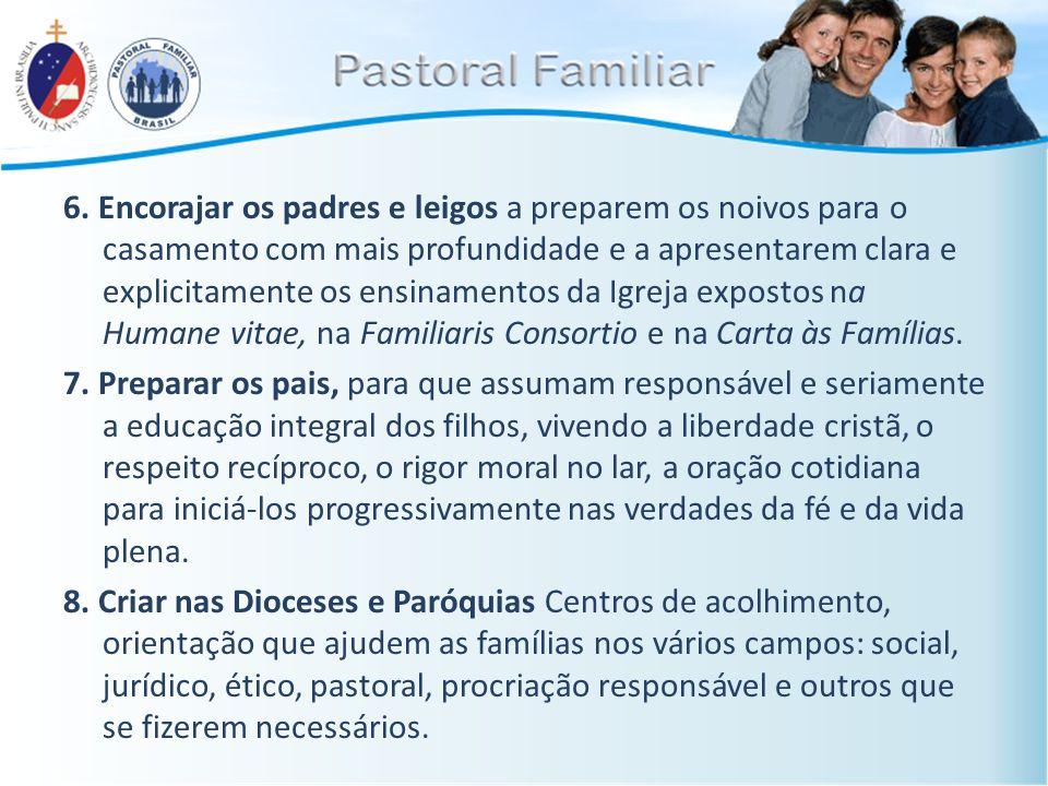 6. Encorajar os padres e leigos a preparem os noivos para o casamento com mais profundidade e a apresentarem clara e explicitamente os ensinamentos da
