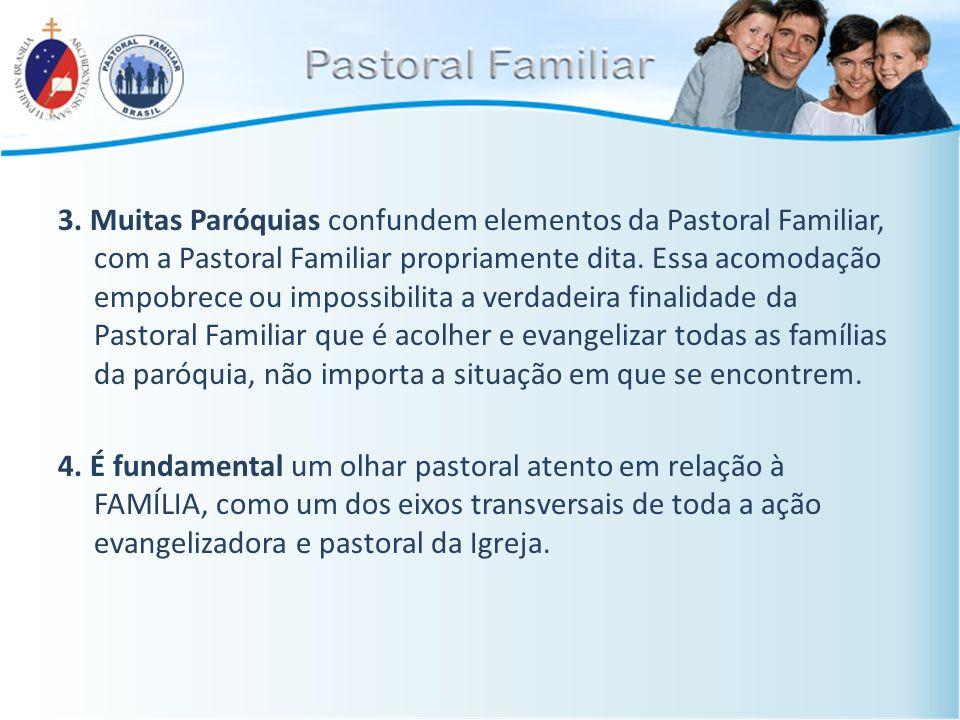 3. Muitas Paróquias confundem elementos da Pastoral Familiar, com a Pastoral Familiar propriamente dita. Essa acomodação empobrece ou impossibilita a