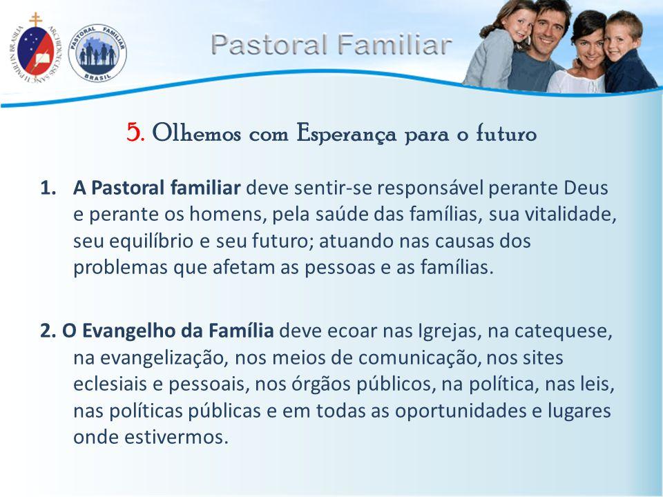 5. Olhemos com Esperança para o futuro 1.A Pastoral familiar deve sentir-se responsável perante Deus e perante os homens, pela saúde das famílias, sua