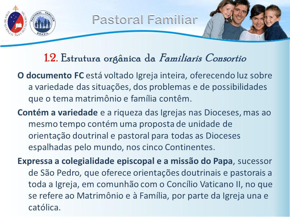 1.2. Estrutura orgânica da Familiaris Consortio O documento FC está voltado Igreja inteira, oferecendo luz sobre a variedade das situações, dos proble