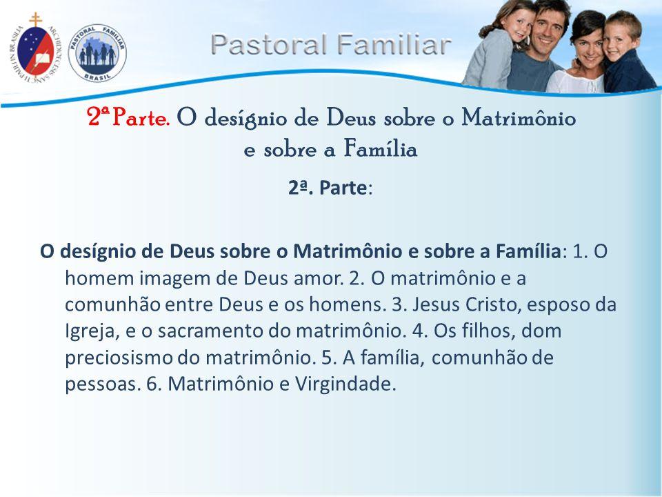 2ª Parte. O desígnio de Deus sobre o Matrimônio e sobre a Família 2ª. Parte: O desígnio de Deus sobre o Matrimônio e sobre a Família: 1. O homem image