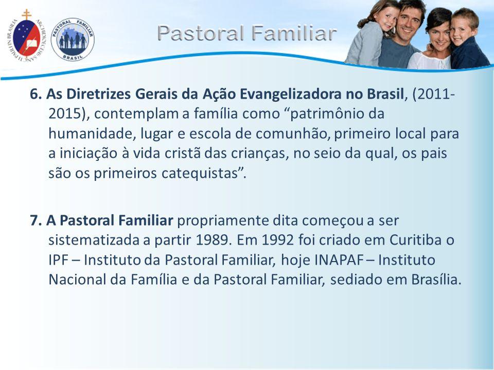 """6. As Diretrizes Gerais da Ação Evangelizadora no Brasil, (2011- 2015), contemplam a família como """"patrimônio da humanidade, lugar e escola de comunhã"""
