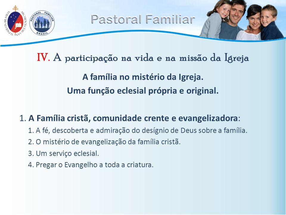 IV. A participação na vida e na missão da Igreja A família no mistério da Igreja. Uma função eclesial própria e original. 1. A Família cristã, comunid