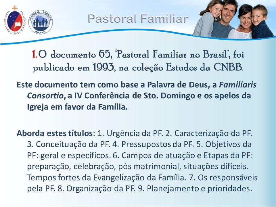 1. O documento 65, 'Pastoral Familiar no Brasil', foi publicado em 1993, na coleção Estudos da CNBB. Este documento tem como base a Palavra de Deus, a