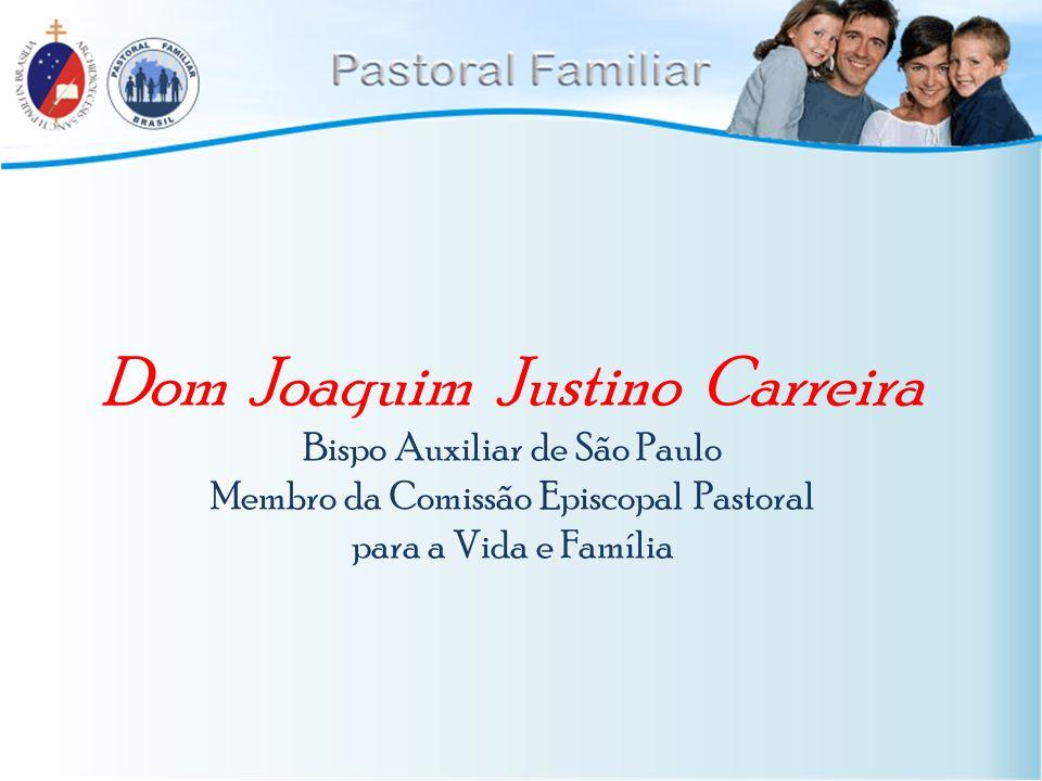 Dom Joaquim Justino Carreira Bispo Auxiliar de São Paulo Membro da Comissão Episcopal Pastoral para a Vida e Família