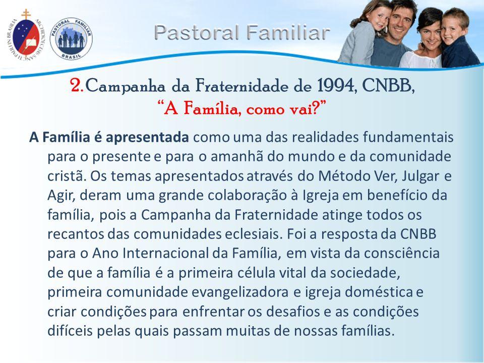 """2. Campanha da Fraternidade de 1994, CNBB, """"A Família, como vai?"""" A Família é apresentada como uma das realidades fundamentais para o presente e para"""