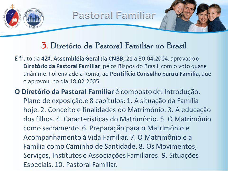 3. Diretório da Pastoral Familiar no Brasil É fruto da 42ª. Assembléia Geral da CNBB, 21 a 30.04.2004, aprovado o Diretório da Pastoral Familiar, pelo