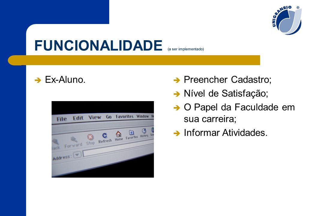 FUNCIONALIDADE (a ser implementado)  Ex-Aluno.  Preencher Cadastro;  Nível de Satisfação;  O Papel da Faculdade em sua carreira;  Informar Ativid