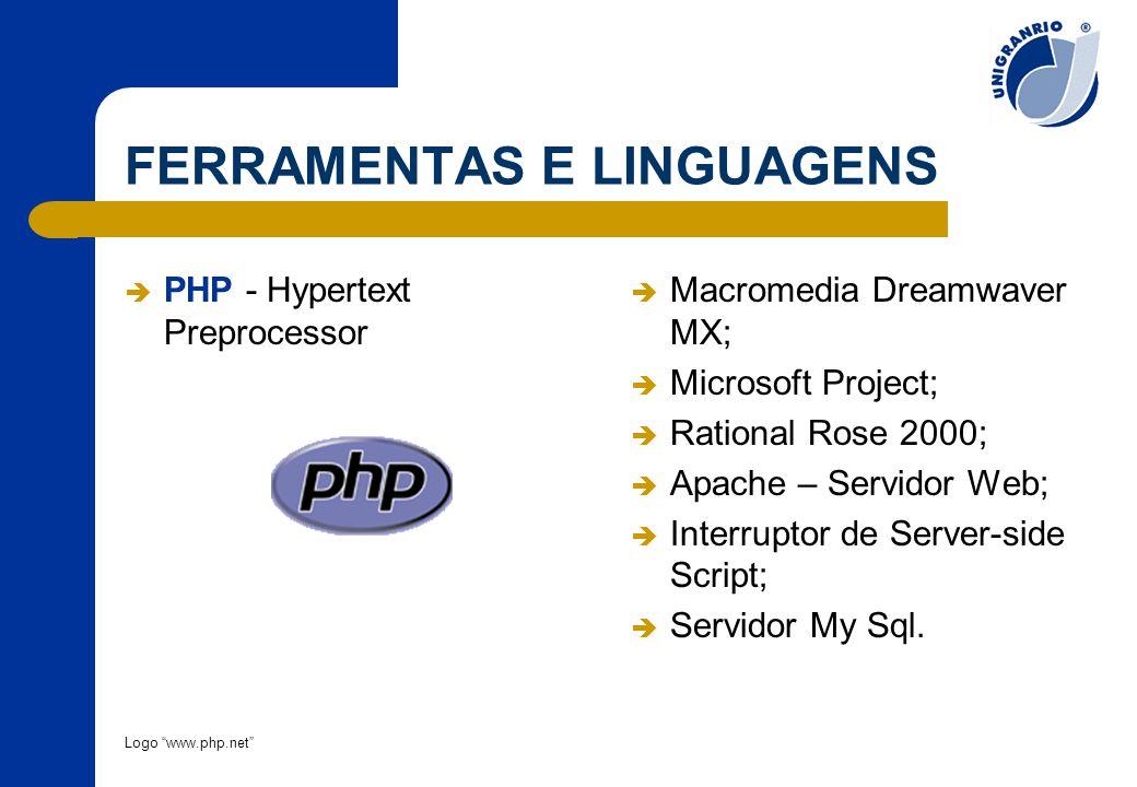 "FERRAMENTAS E LINGUAGENS  PHP - Hypertext Preprocessor Logo ""www.php.net""  Macromedia Dreamwaver MX;  Microsoft Project;  Rational Rose 2000;  Ap"