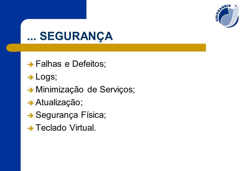 ... SEGURANÇA  Falhas e Defeitos;  Logs;  Minimização de Serviços;  Atualização;  Segurança Física;  Teclado Virtual.