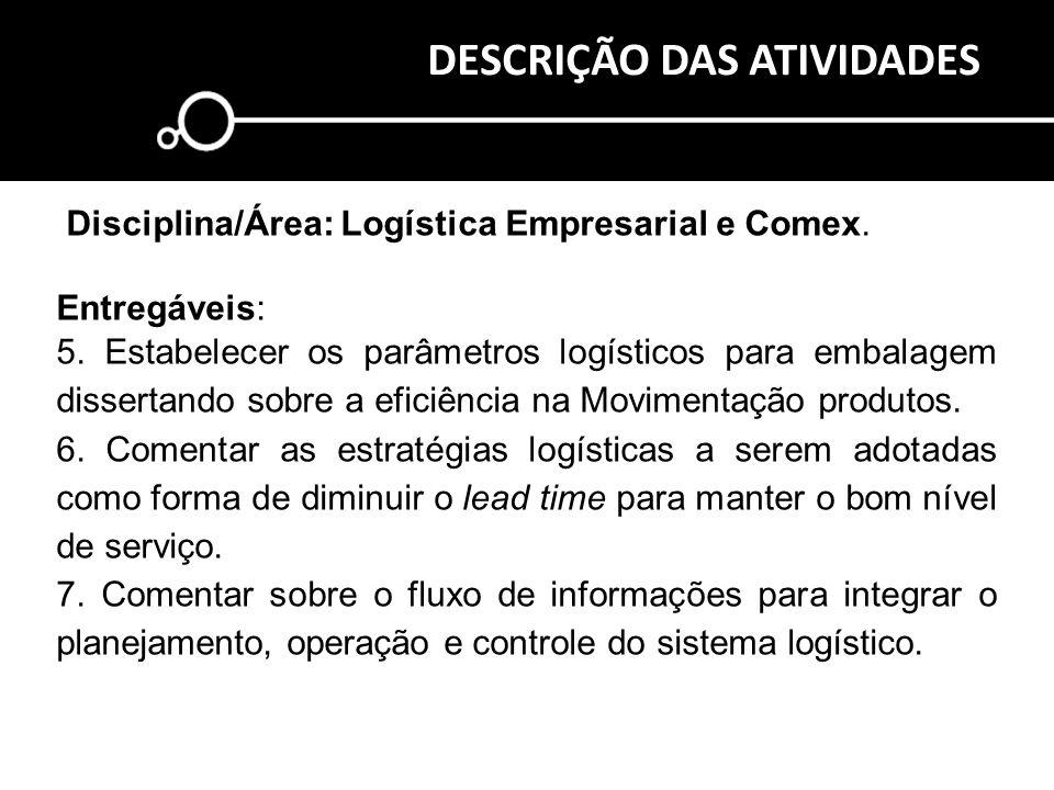 Proporcionar uma visão holística dos processos logísticos, apresentar e enfatizar as operações logísticas dentro da cadeia de abastecimento.