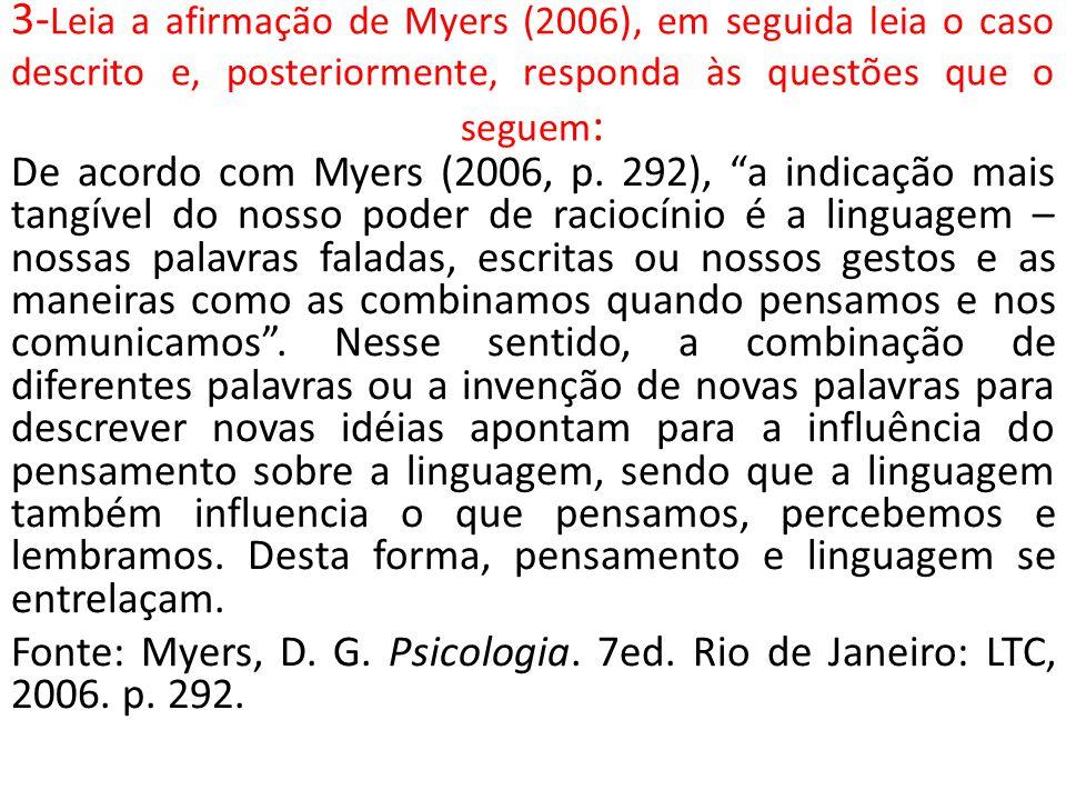 3- Leia a afirmação de Myers (2006), em seguida leia o caso descrito e, posteriormente, responda às questões que o seguem : De acordo com Myers (2006,