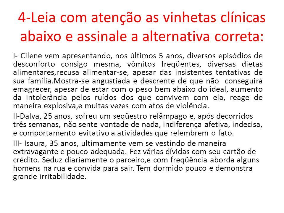 4-Leia com atenção as vinhetas clínicas abaixo e assinale a alternativa correta: I- Cilene vem apresentando, nos últimos 5 anos, diversos episódios de
