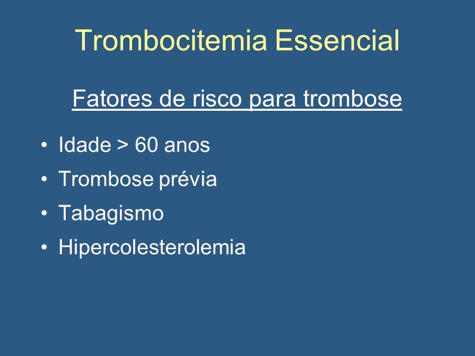 Trombocitemia Essencial Fatores de risco para trombose Idade > 60 anos Trombose prévia Tabagismo Hipercolesterolemia