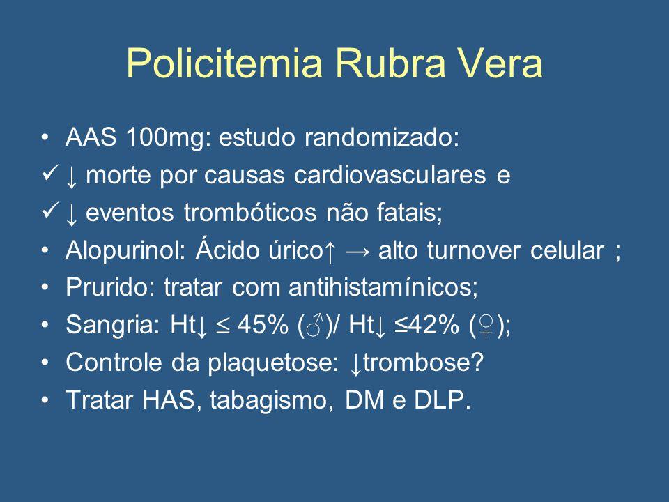 Policitemia Rubra Vera AAS 100mg: estudo randomizado: ↓ morte por causas cardiovasculares e ↓ eventos trombóticos não fatais; Alopurinol: Ácido úrico↑ → alto turnover celular ; Prurido: tratar com antihistamínicos; Sangria: Ht↓  45% (♂)/ Ht↓ ≤42% (♀); Controle da plaquetose: ↓trombose.